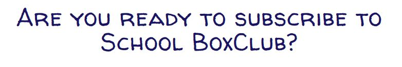 Ready For Your SchoolBox Club Subscription?